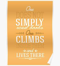 One does not simply read books - one climbs inside them and lives there. Poster