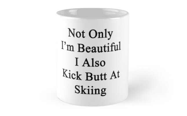 Not Only I'm Beautiful I Also Kick Butt At Skiing  by supernova23