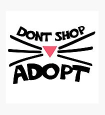 Don't shop ADOPT a cat Photographic Print