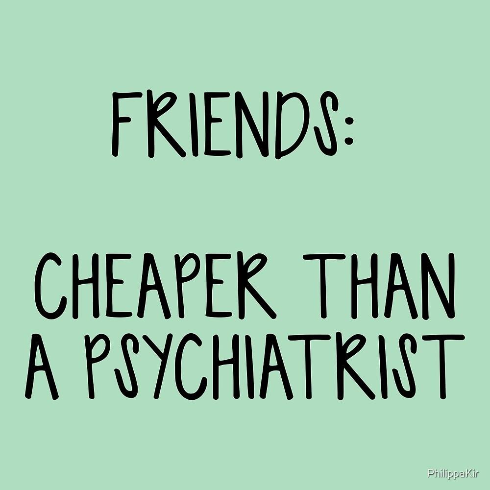 Friends: Cheaper than a psychiatrist  by PhilippaKir