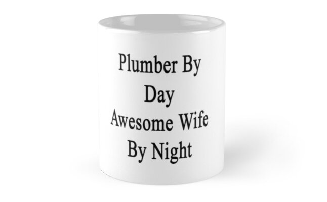 Plumber By Day Awesome Wife By Night by supernova23
