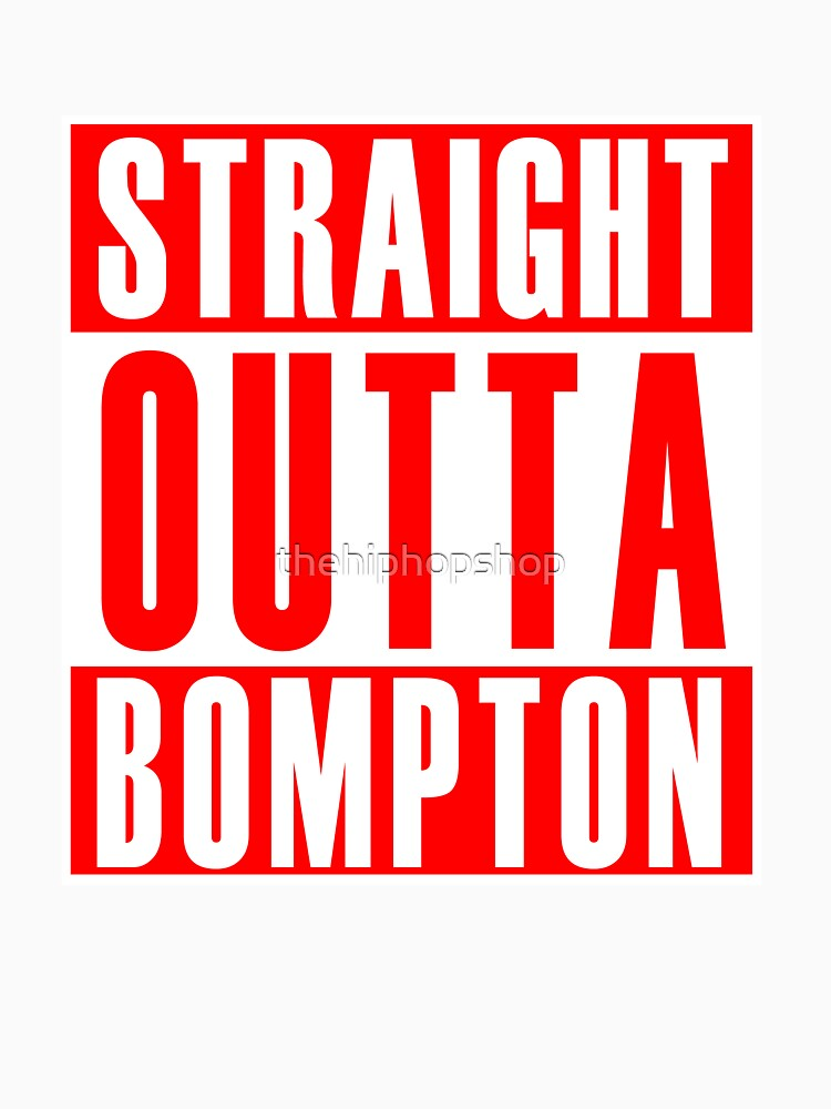 Straight Outta Bompton by thehiphopshop
