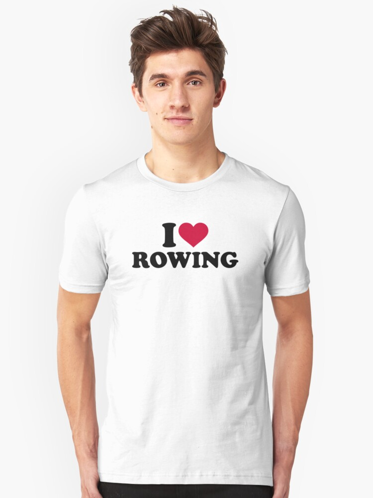 I love rowing Unisex T-Shirt Front