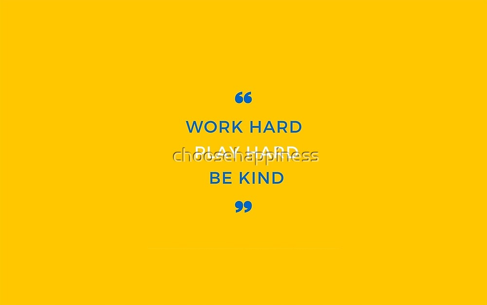work hard play hard be kind yellow (pls contact for customization of colours) by choosehappiness