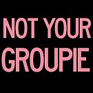 NOT YOUR GROUPIE by yabyumwest