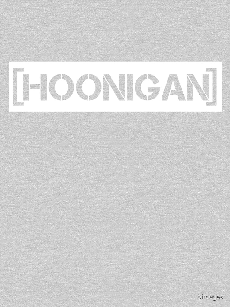 Hoonigan by birdeyes