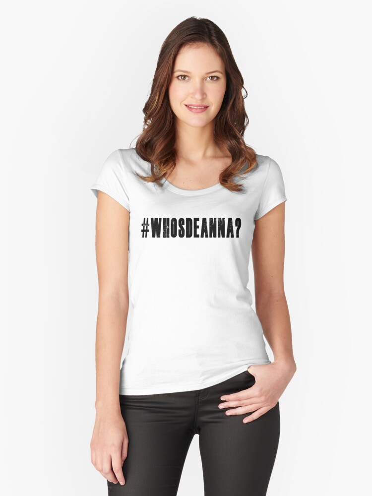 Who's Deanna? Women's Fitted Scoop T-Shirt Front