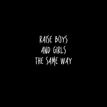 Raise Boys And Girls The Same Way by 23connieyu