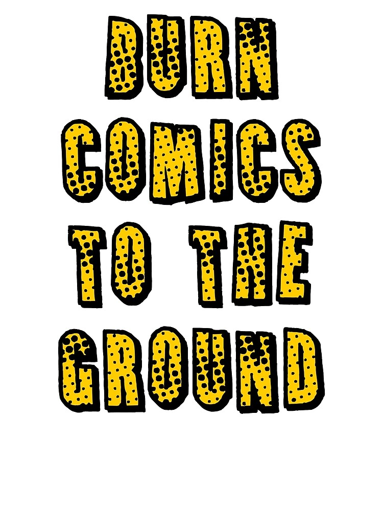 Burn Comics to the Ground by Elle Collins
