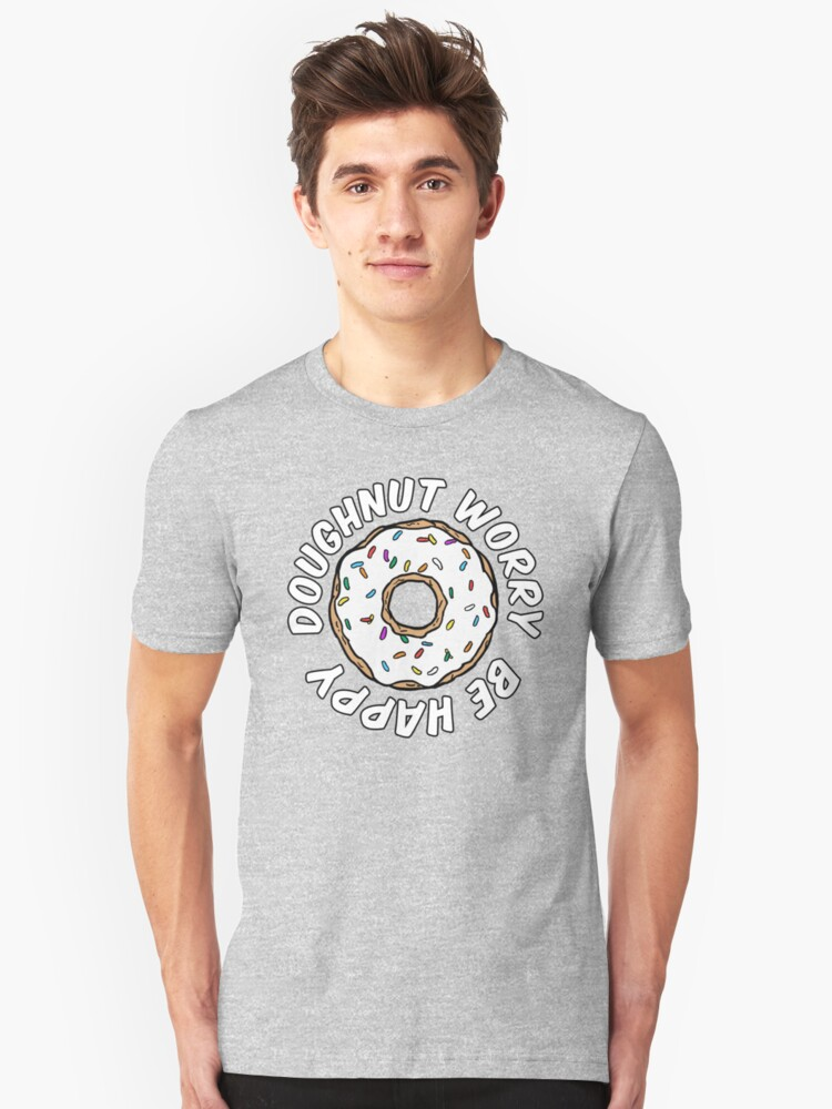 Doughnut worry, be happy Unisex T-Shirt Front