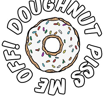 Doughnut piss me off by Stephen0C