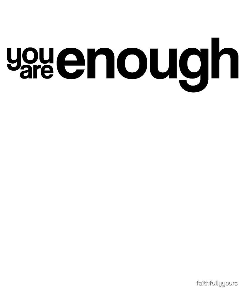 You are enough. Be you. by faithfullyyours
