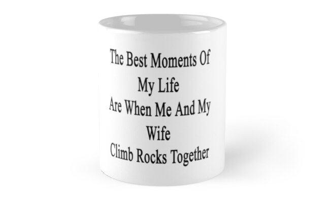 The Best Moments Of My Life Are When Me And My Wife Climb Rocks Together  by supernova23