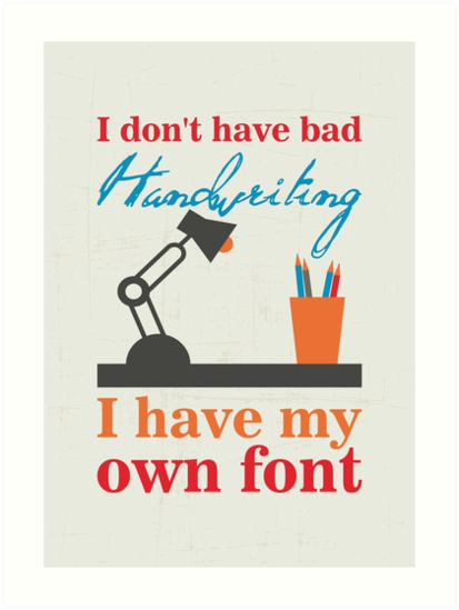 I don't have bad handwriting. I have my own font.I don't have bad handwriting. I have my own font. by nektarinchen