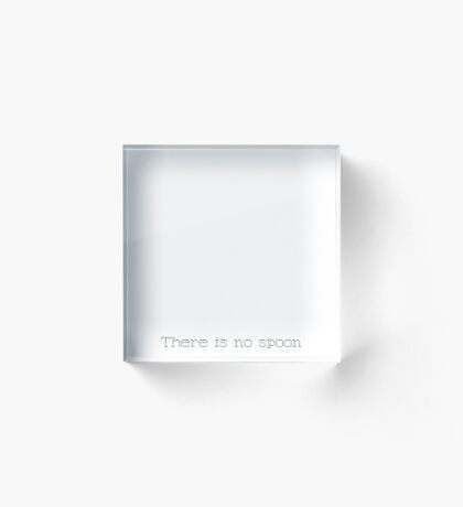 There is no spoon - Blank Acrylic Block
