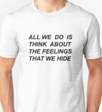 """All we do is think about the feelings that we hide"" Drive by Halsey lyrics  T-Shirt"