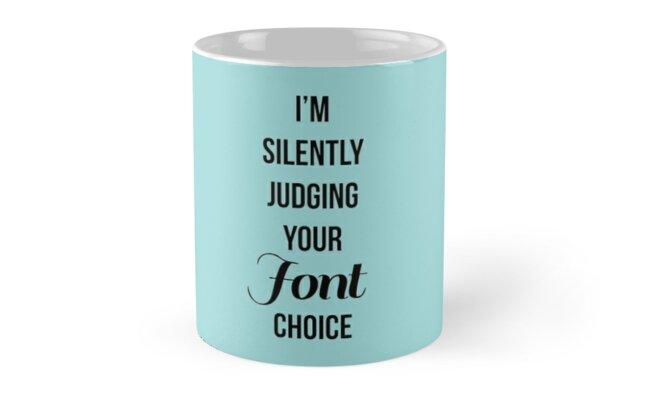 I'm silently judging your font choice Mug