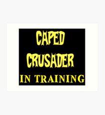 Caped Crusader IN TRAINING Art Print