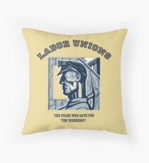 "LABOR UNIONS: The folks who gave you ""THE WEEKEND!"" Throw Pillow"