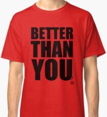 Better Than You Classic T-Shirt