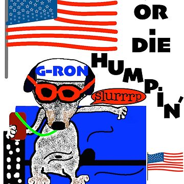 Live Free or Die Humpin' by G-Ron by G-RON