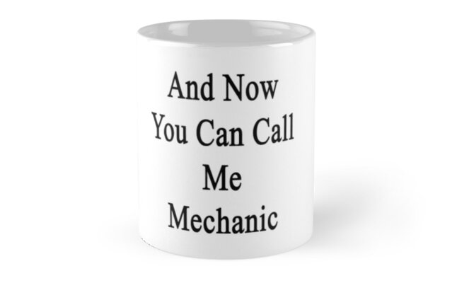 And Now You Can Call Me Mechanic  by supernova23
