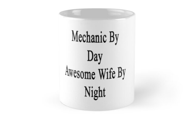 Mechanic By Day Awesome Wife By Night  by supernova23
