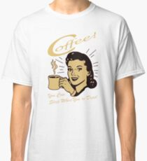 Coffee, You can sleep when your Dead! Classic T-Shirt