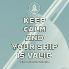 Keep Calm and Your Ship Is Valid by orionlodubyal