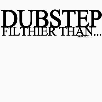 Dubstep Filthier Than.... by DUBOh10