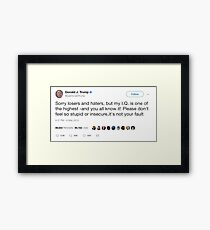 """Donald Trump Tweet """"Sorry losers and haters, but my I.Q. is one of the highest -and you all know it! Framed Print"""