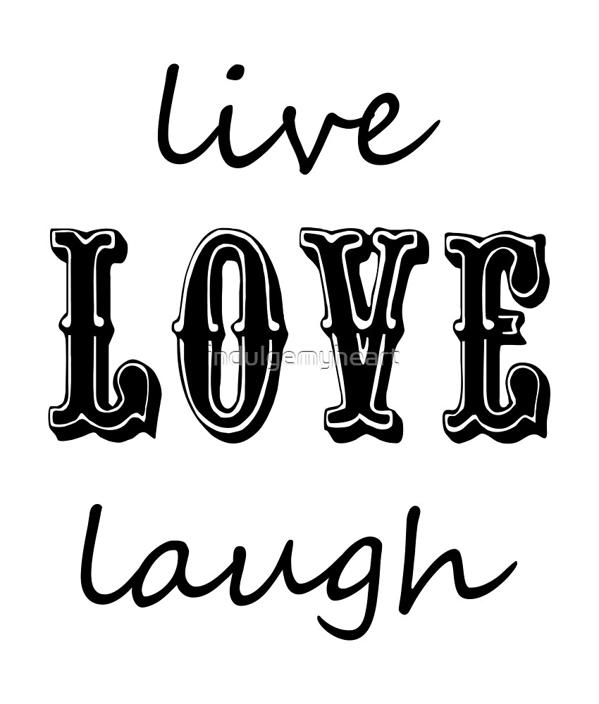 Live Love Laugh by indulgemyheart