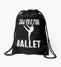 Yes I Am A Man And Yes I Do Ballet Drawstring Bag