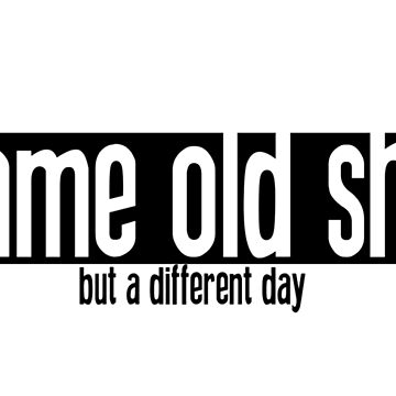 same old sh*t by timedies