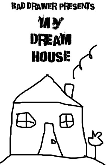 Bad Drawer Presents Dream House by Iskybibblle
