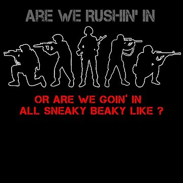 Are We Rushin' in Or Are We Goin' In All Sneaky Beaky Like ? by garlic-creative