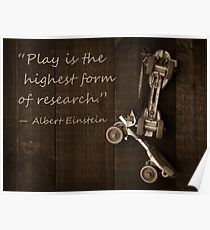 """Play is the highest form of research."" ― Albert Einstein Poster"
