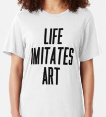 Life Imitates Art Slim Fit T-Shirt