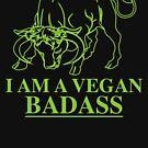 I Am A Vegan Badass by TheFlying6
