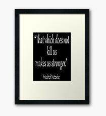 """KILL, DEATH; Friedrich, Nietzsche, """"That which does not kill us, makes us stronger."""" White on Black Framed Print"""