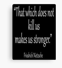 "KILL, DEATH; Friedrich, Nietzsche, ""That which does not kill us, makes us stronger."" White on Black Canvas Print"