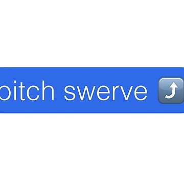 Bitch Swerve iMessage by 3rinDesigns