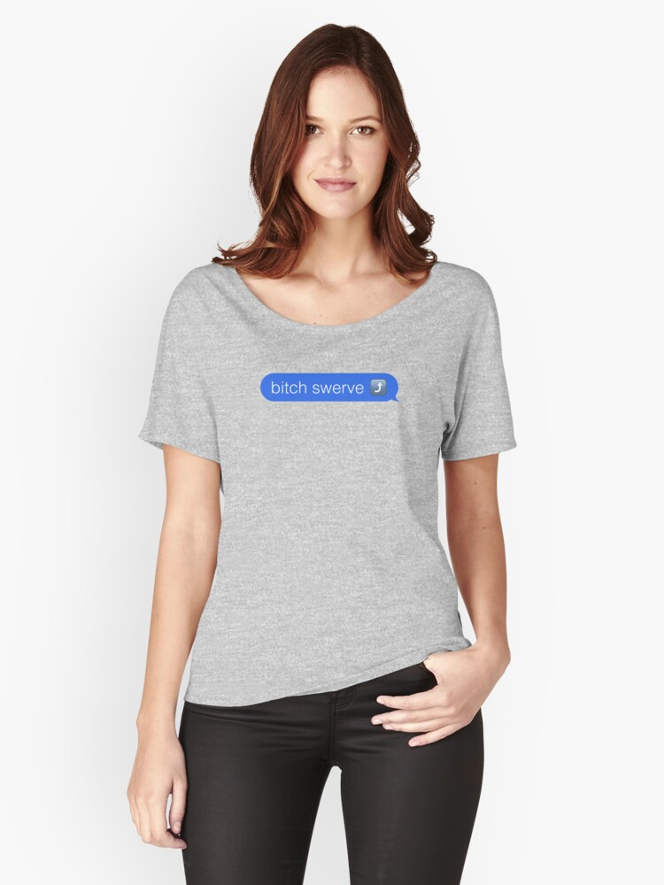 Bitch Swerve iMessage Women's Relaxed Fit T-Shirt Front