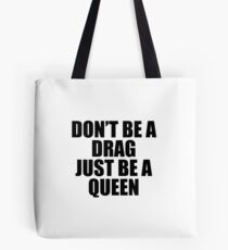 Don't Be A Drag Just Be A Queen Tote Bag