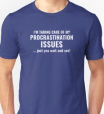 Procrastination Issues T-Shirt