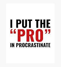 Pro In Procrastinate Photographic Print