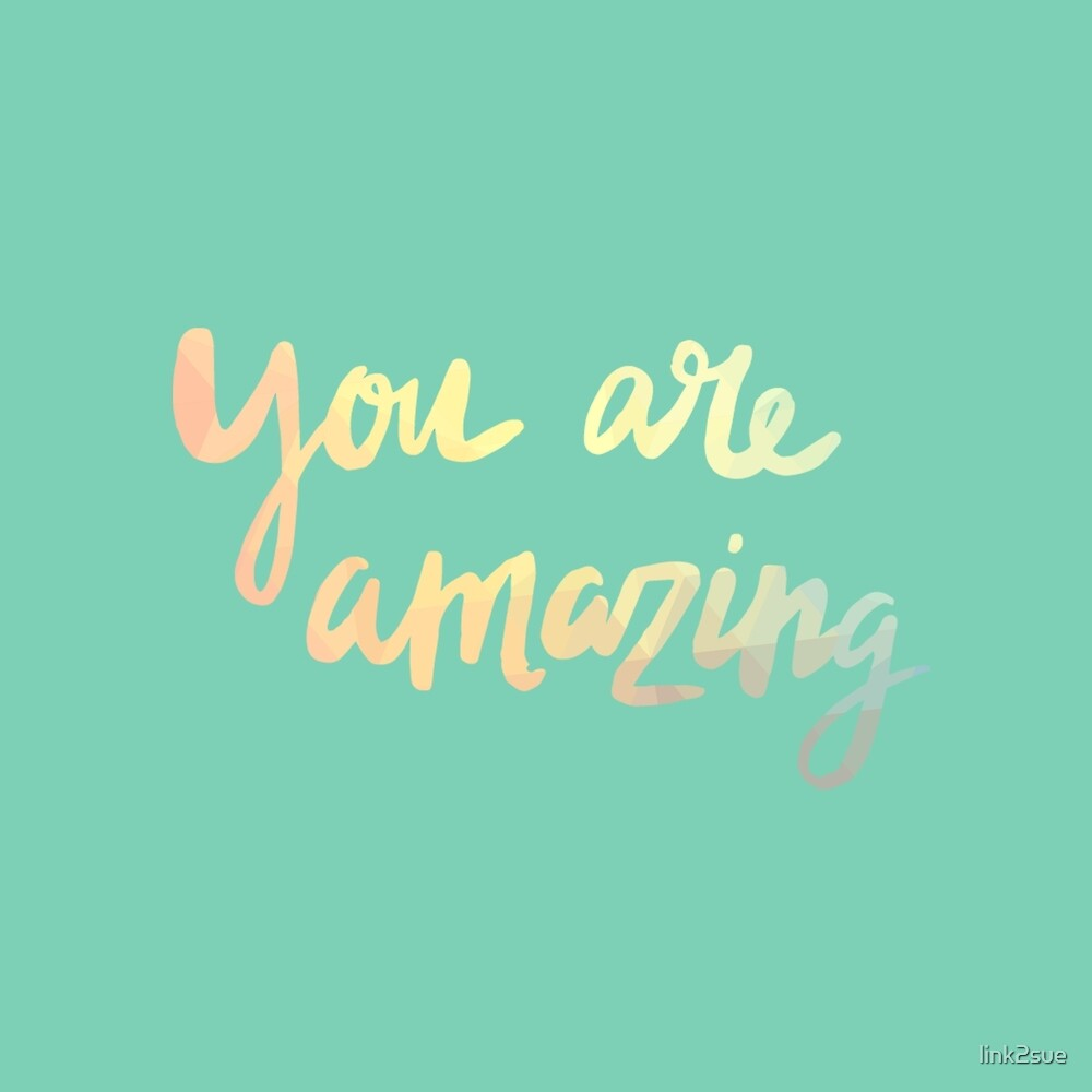 You Are Amazing by link2sue