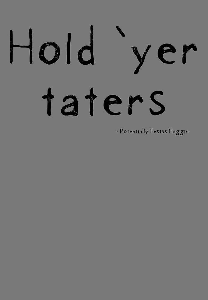 Hold yer taters by Etakeh