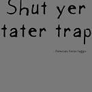 Shut Yer Tater Trap by Etakeh