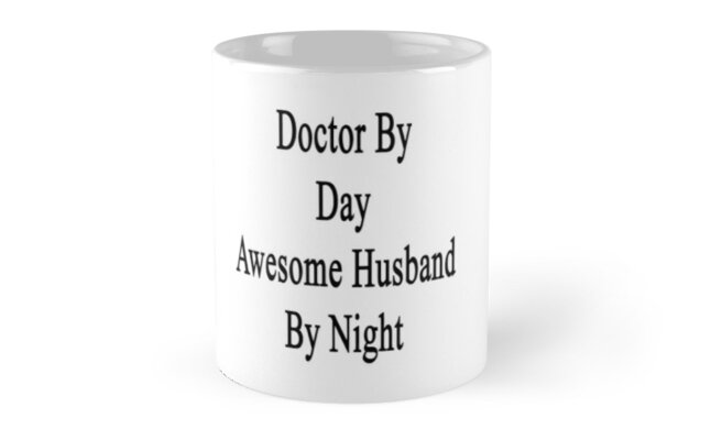 Doctor By Day Awesome Husband By Night  by supernova23